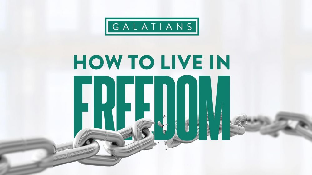 Galatians: How To Live In Freedom
