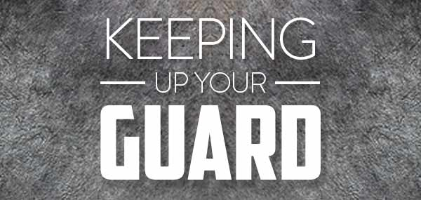 Keeping Up Your Guard